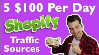 Top 5 $100 a Day Shopify Traffic Sources (Winning Campaign Completely Dissected)