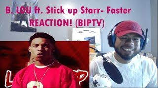 B. LOU ft. Stick up Starr- Faster REACTION! (BIPTV)