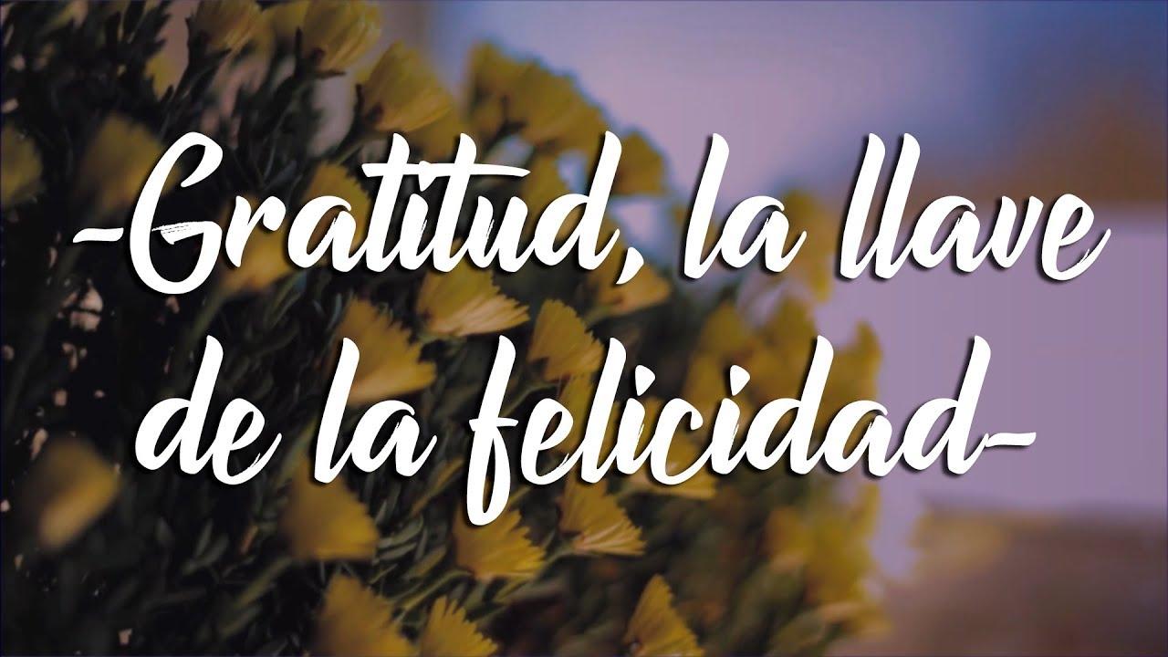 Reencantar la vida: GRATITUD, LA LLAVE DE LA FELICIDAD - YouTube