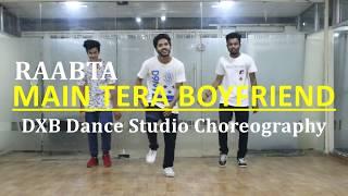 Main Tera Boyfriend Dance Choreography | RAABTA | Arijit Singh | Neha Kakkar | Sushant Singh | DXB
