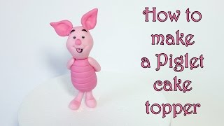 How to make a Piglet cake topper / Jak zrobić figurkę prosiaczka z masy cukrowej
