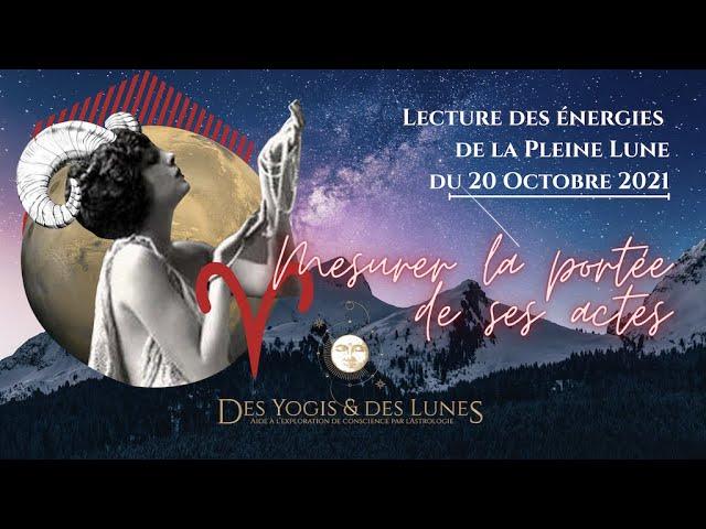 🌛 🌝 🌜 Pleine Lune en Bélier ♈️  du 20 Octobre 2021 - Mesurer la portée de ses actes