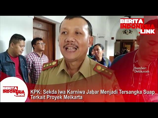 Sekda Pemprov Jawa Barat Iwa Kartiwa menjadi tersangka Suap terkait Proyek Meikarta.