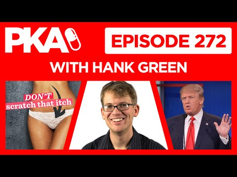 PKA 272 w/ Hank Green Fair Use, Trump, Kyle Rants about Women