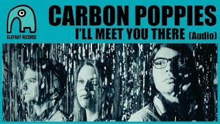 Cover images CARBON POPPIES - I'll Meet You There [Audio]