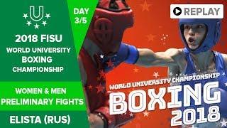 Boxing Day 3 - FISU World University Championship 2018 -  Elista  - Russian Federation