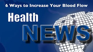 Today's Chiropractic HealthNews For You - 6 Ways to Improve Your Blood Flow