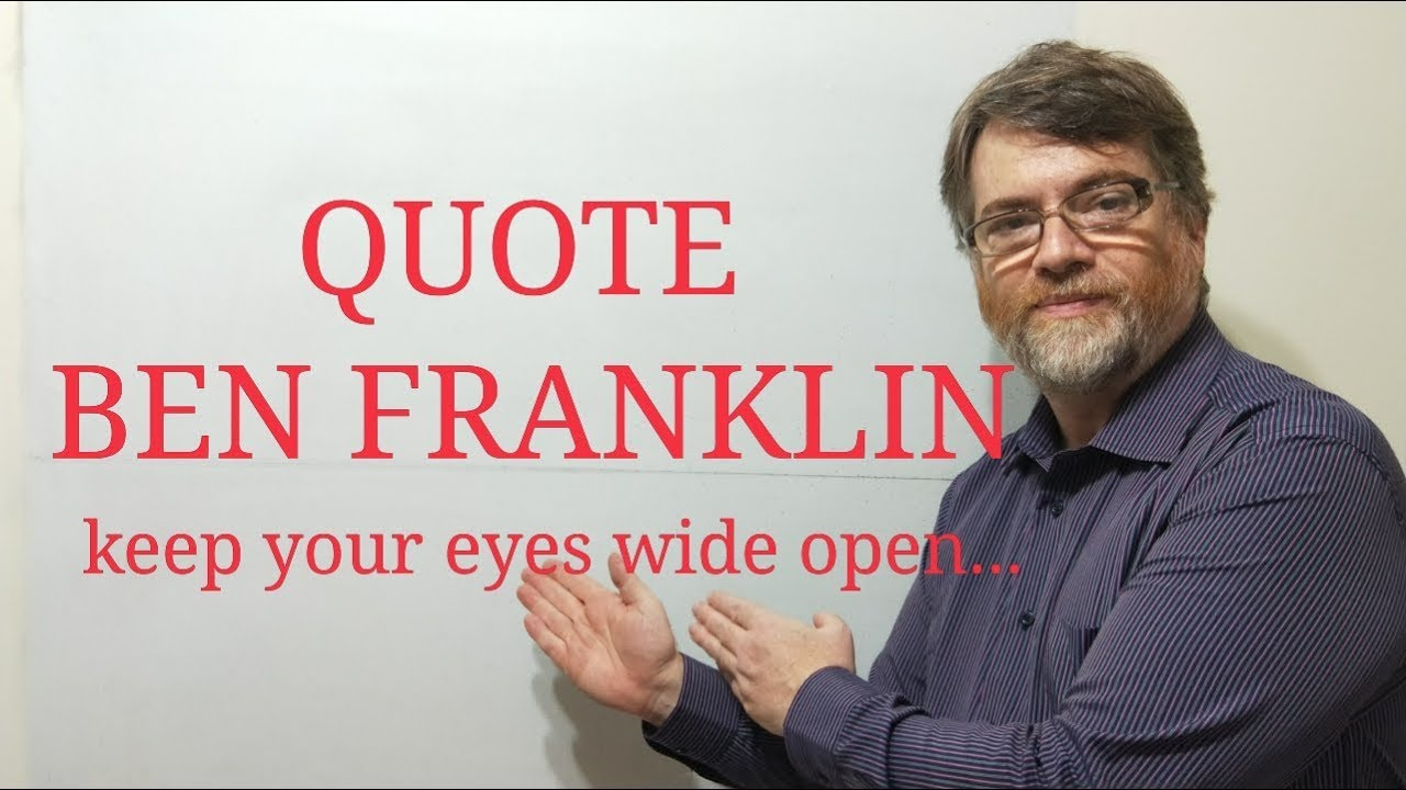 English Tutor Nick P Quotes 205 Ben Franklin Keep Your Eyes Wide