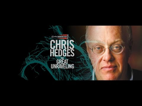 Chris Hedges: The Great Unraveling [1/2]