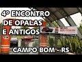 4º ENCONTRO DE OPALAS E ANTIGOS - CAMPO BOM - RS