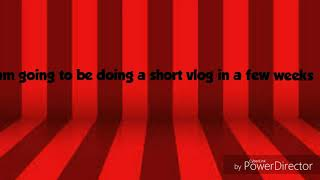 Just a short up date about me doing a vlog in a couple weeks read description