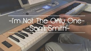 I'm Not The Only One - Sam Smith Piano Cover