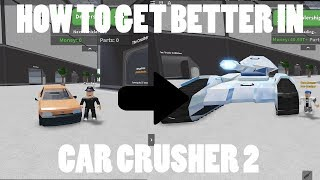 HOW TO GET BETTER IN CAR CRUSHER 2! (ROBLOX)