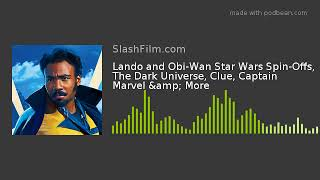 Lando and Obi-Wan Star Wars Spin-Offs, The Dark Universe, Clue, Captain Marvel & More