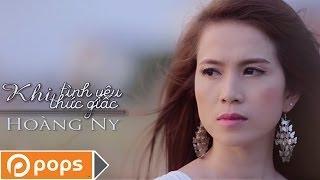 Khi Tình Yêu Thức Giấc -  Hoàng Ny [Official]