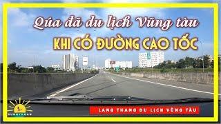 QUÁ ĐÃ đi du lịch Vũng tàu khi có đường CAO TỐC SÀI GÒN LONG THÀNH DẦU GIÂY