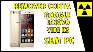 REMOVER CONTA GOOGLE - LENOVO VIBE K5 SEM USAR PC    FRP BYPASS