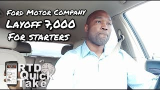 Ford Motor Company To Layoff 7,000 For Starters - RTD Quick Take