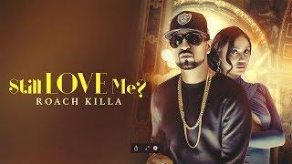 STILL LOVE ME? Roach Killa (Official ) Deep Jandu | Lally Mundi