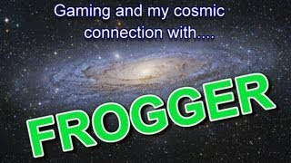 Gaming & My Cosmic Connection To Frogger