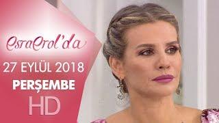 Esra Erol'da 27 Eylül 2018 | Perşembe