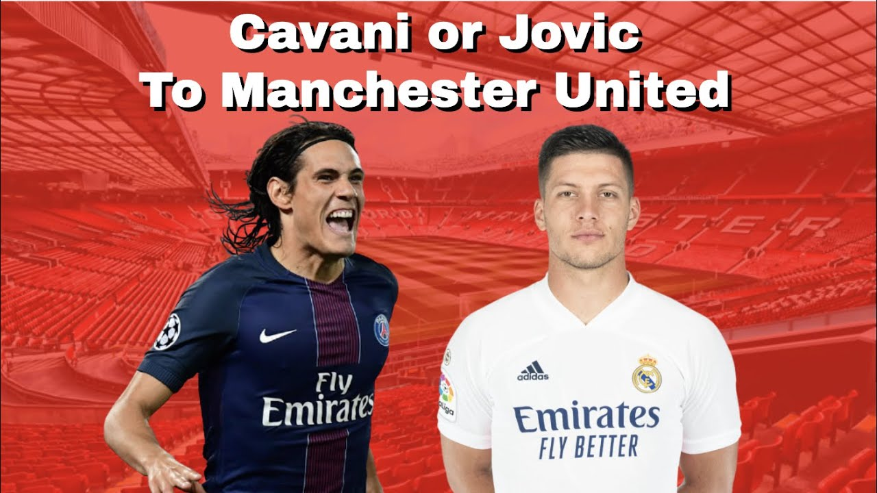 breaking edinson cavani or luka jovic to manchester united latest transfer news youtube breaking edinson cavani or luka jovic to manchester united latest transfer news
