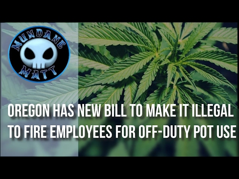 [News] Oregon has new bill to make it illegal to fire employees for off-duty pot use