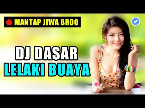 DJ DASAR LELAKI BUAYA | LAGU TIK TOK TERBARU REMIX VIRAL DJ ORIGINAL PALING ENAK 2019