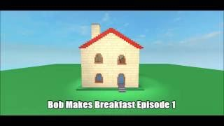 Roblox   Bob makes breakfast Episode 1