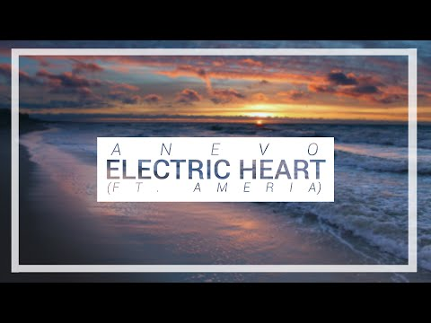 Anevo - Electric Heart (ft. Ameria)