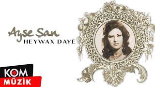 Ayşe Şan - Heywax Dayê