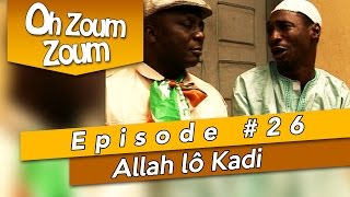 OH ZOUM ZOUM - Allah lô Kadi (Saison 3 Episode 26)