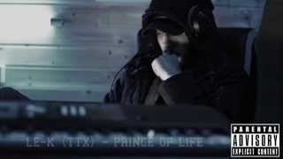 LE-K (TTX) - PRINCE OF LIFE // IS PRODUCTION 2015
