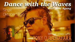 Tony Q Rastafara Ft. Joni Agung - Dance with the Waves - Single Oktober