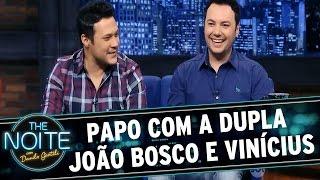 The Noite (09/07/15) - Entrevista João Bosco e Vinícius