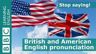 British and American English Pronunciation - Stop Saying