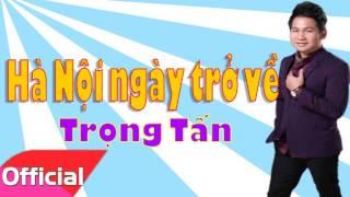 Hà Nội Ngày Trở Về - Trọng Tấn [Official Audio]