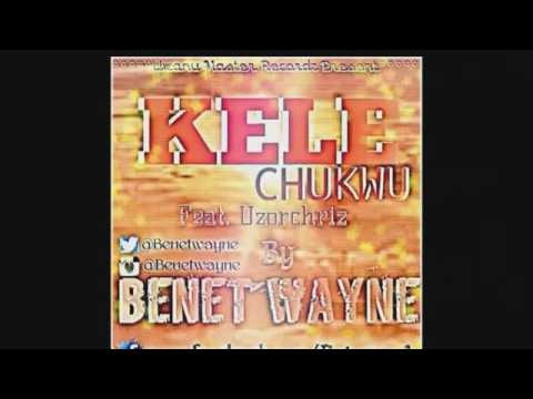 Benet wayne feat  Uzorchriz - KELE CHUKWU