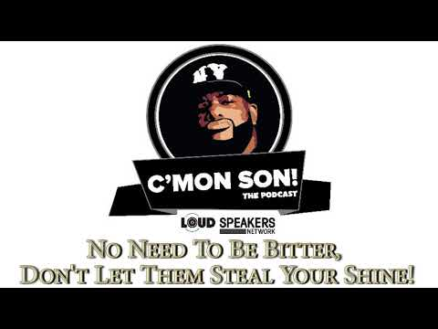 Ed Lover's C'Mon Son Podcast: No Need To Be Bitter, Don't Let Them Steal Your Shine!