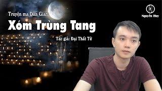 XÓM TRÙNG TANG - Truyện ma dân gian Nguyễn Huy diễn đọc