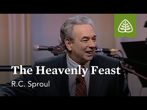 R.C. Sproul: The Heavenly Feast