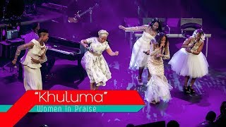 Women In Praise - Khuluma - Gospel Praise & Worship Song