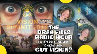 The Drax Files Radio Hour with Jo Yardley Show #104: Got Vision?