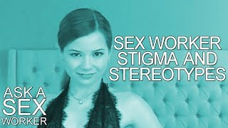 Sex Worker Stigmas & Stereotypes - Ask a Sex Worker