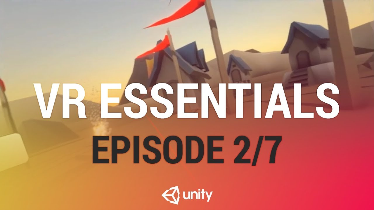 Unity Launches VR Essentials Pack Demo With Tutorial Videos - VR