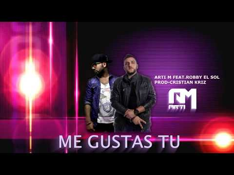 Arti M feat. Robby El Sol - Me Gustas Tu New Hit Prod by Cristian Kriz