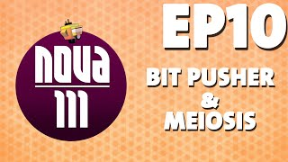 Nova-111 - Ep. 10 - Bit Pusher & Meiosis - Let