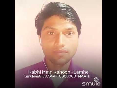 Kabhi Main Kahoon,,(LAMHE),, Voice,, Maahi & Surendra Babu Singar,,9451753565@