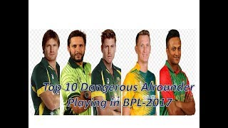 Top 10 Dangerous Alrounder Playing in BPL - 2017 ||