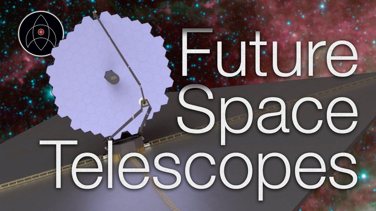 4 Future Space Telescopes NASA wants to build